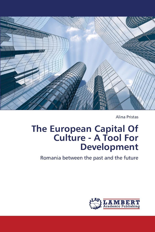Pristas Alina The European Capital of Culture - A Tool for Development цена