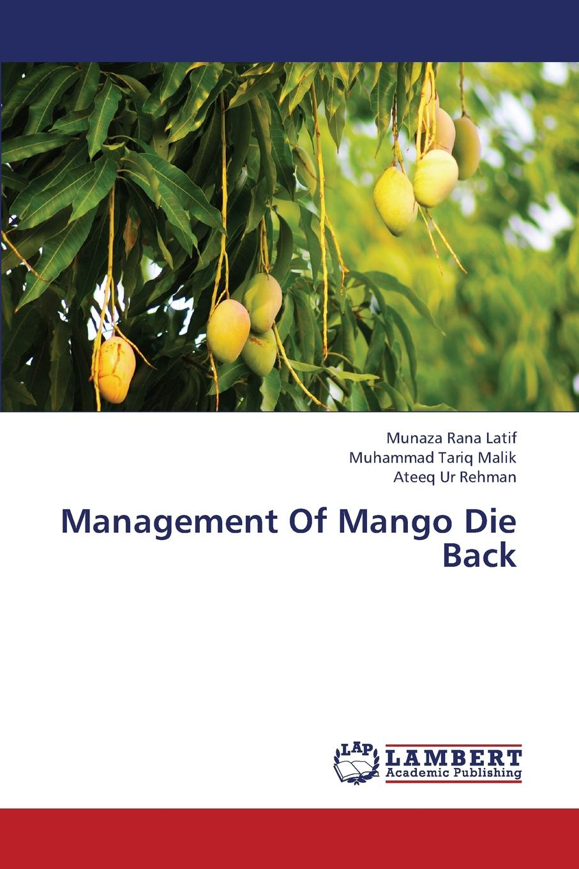 Latif Munaza Rana, Malik Muhammad Tariq, Ur Rehman Ateeq Management of Mango Die Back недорго, оригинальная цена