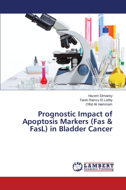 Elmansy Hazem, El Leithy Tarek Ramzy, Hammam Olfat Ali Prognostic Impact of Apoptosis Markers (Fas . Fasl) in Bladder Cancer цена в Москве и Питере