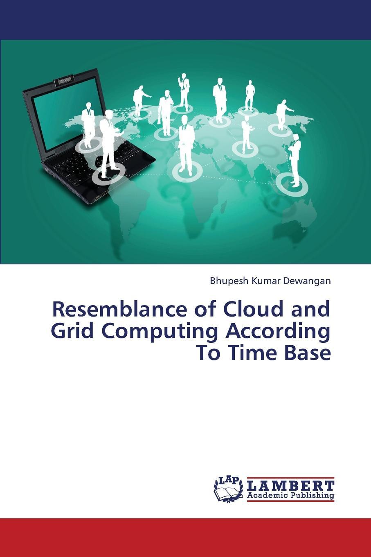Dewangan Bhupesh Kumar Resemblance of Cloud and Grid Computing According To Time Base bubendorfer kris market oriented grid and utility computing