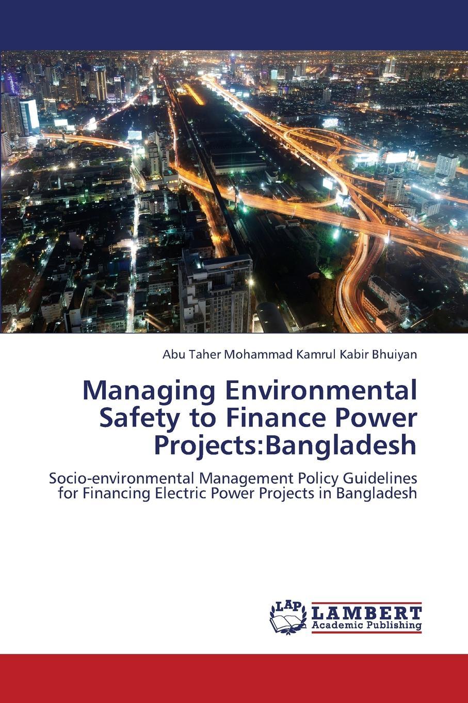 цена на Bhuiyan Abu Taher Mohammad Kamrul Kabir Managing Environmental Safety to Finance Power Projects. Bangladesh