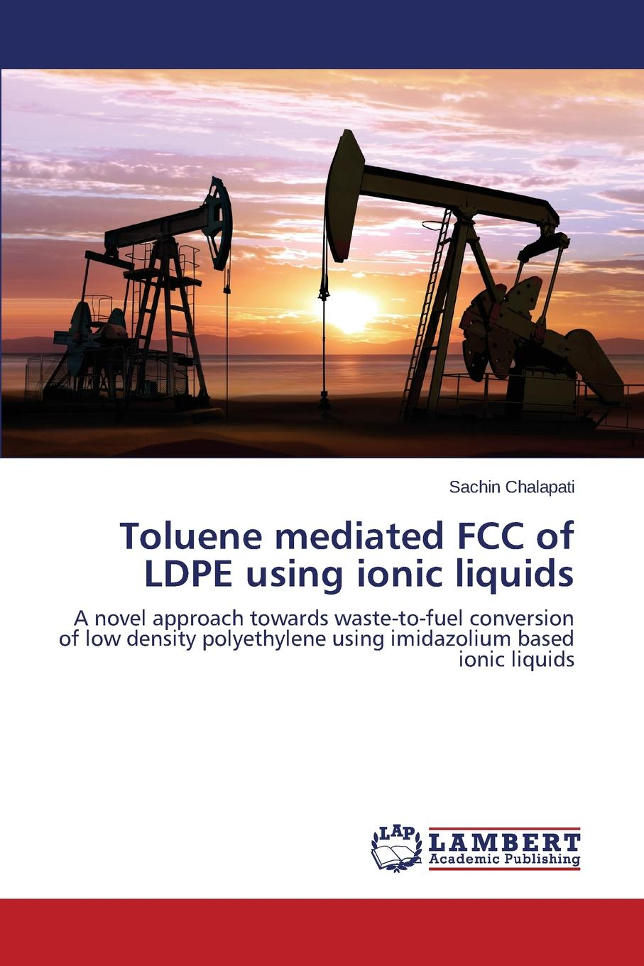 Chalapati Sachin Toluene Mediated FCC of Ldpe Using Ionic Liquids ciferri alberto ionic interactions in natural and synthetic macromolecules