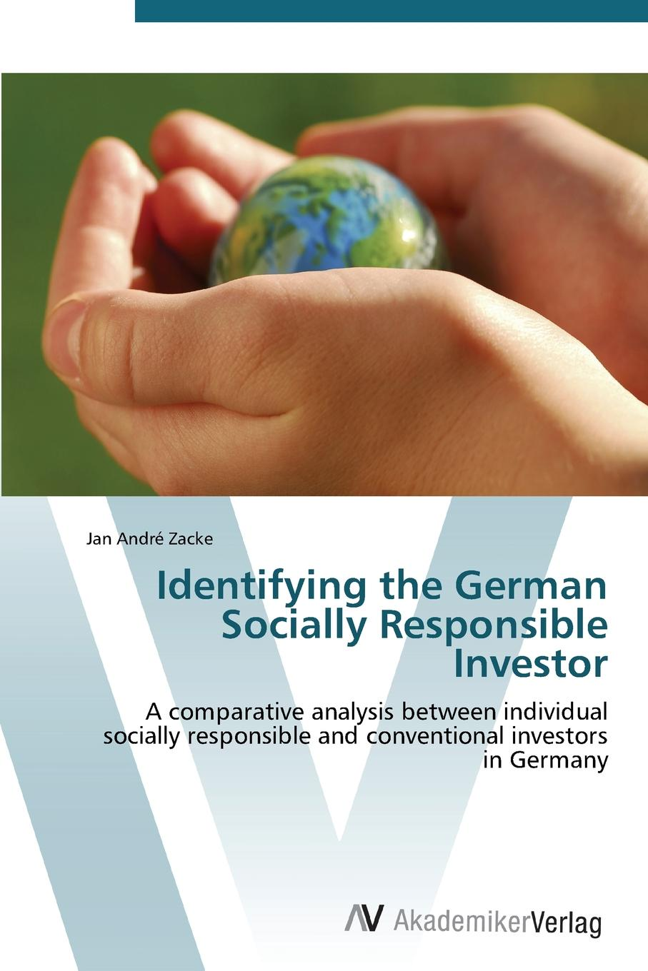 Фото - Zacke Jan André Identifying the German Socially Responsible Investor carol sanford the responsible entrepreneur four game changing archetypes for founders leaders and impact investors