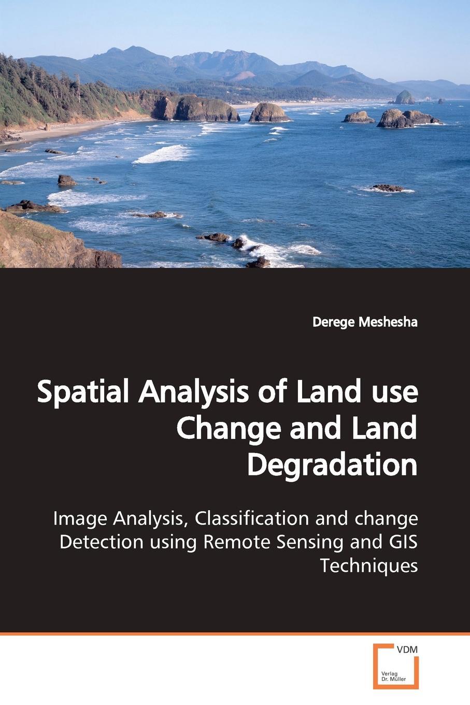 Derege Meshesha Spatial Analysis of Land use Change and Land Degradation цены