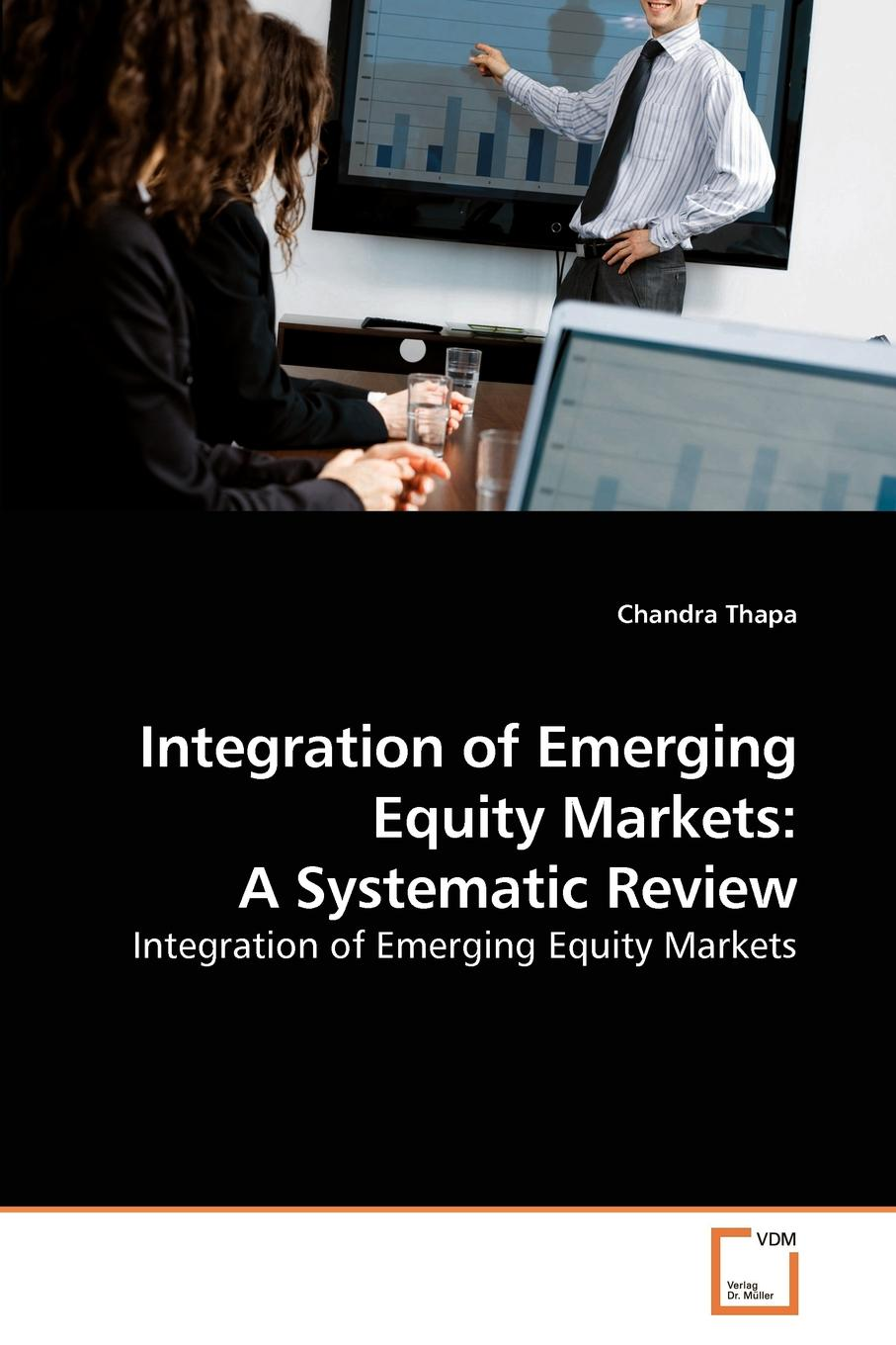 Chandra Thapa Integration of Emerging Equity Markets. A Systematic Review halil kiymaz market microstructure in emerging and developed markets price discovery information flows and transaction costs