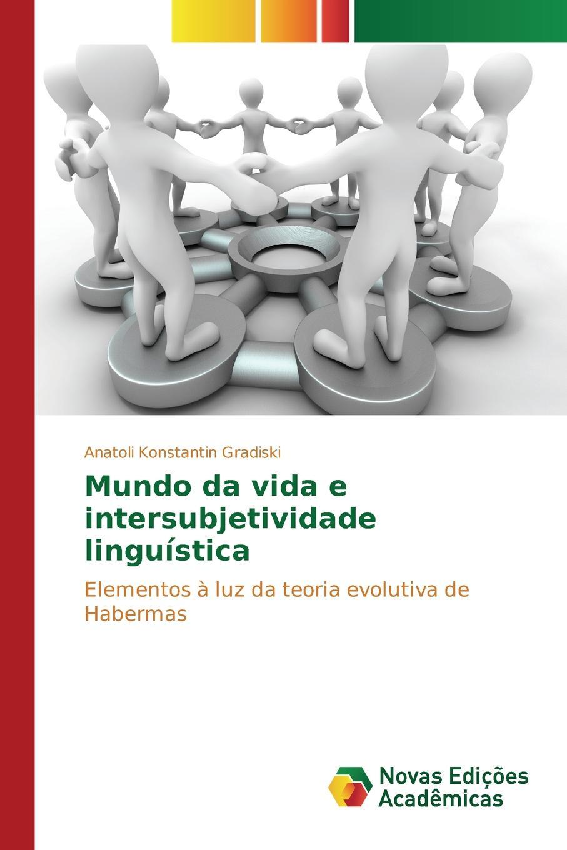 Gradiski Anatoli Konstantin Mundo da vida e intersubjetividade linguistica брюки rosa thea rosa thea ro043eweldh9