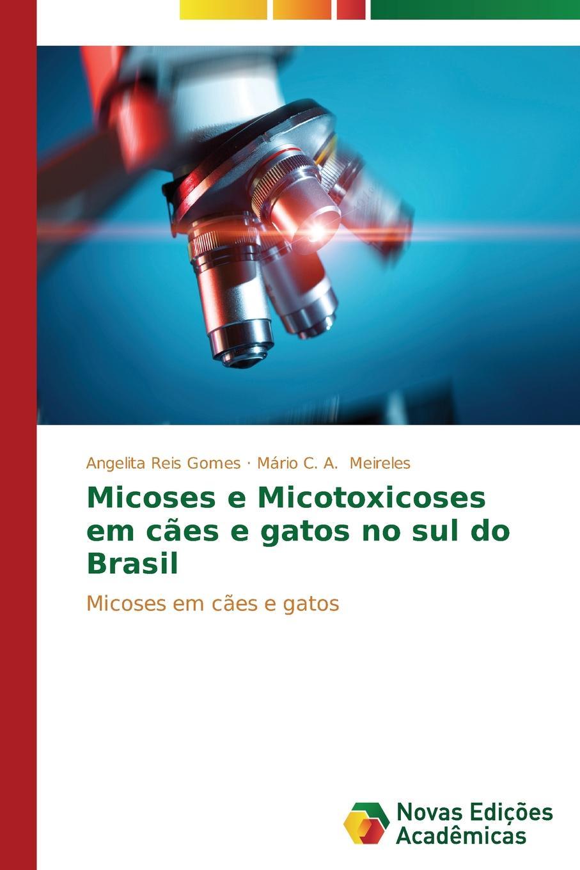 Reis Gomes Angelita, Meireles Mário C. A. Micoses e Micotoxicoses em caes e gatos no sul do Brasil цена 2017