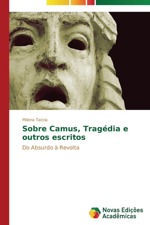 Tarzia Milena Sobre Camus, Tragedia e outros escritos egito philipe olhares da maconaria sobre a educacao