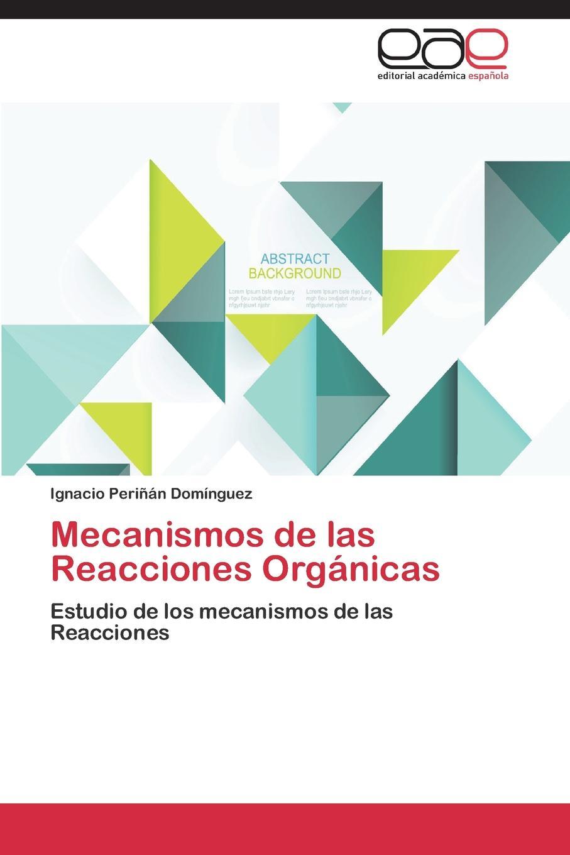 Perinan Dominguez Ignacio Mecanismos de Las Reacciones Organicas все цены