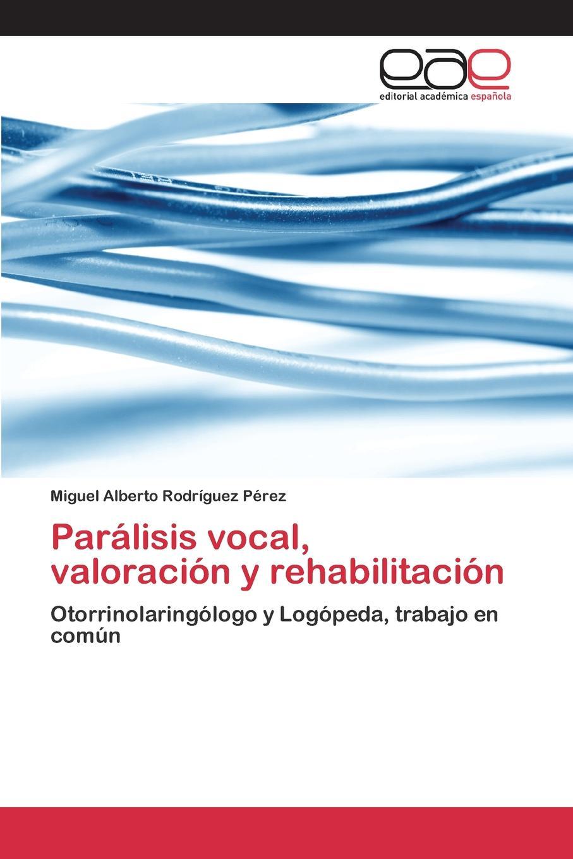 Rodríguez Pérez Miguel Alberto Paralisis vocal, valoracion y rehabilitacion miguel rodríguez el venado cola blanca