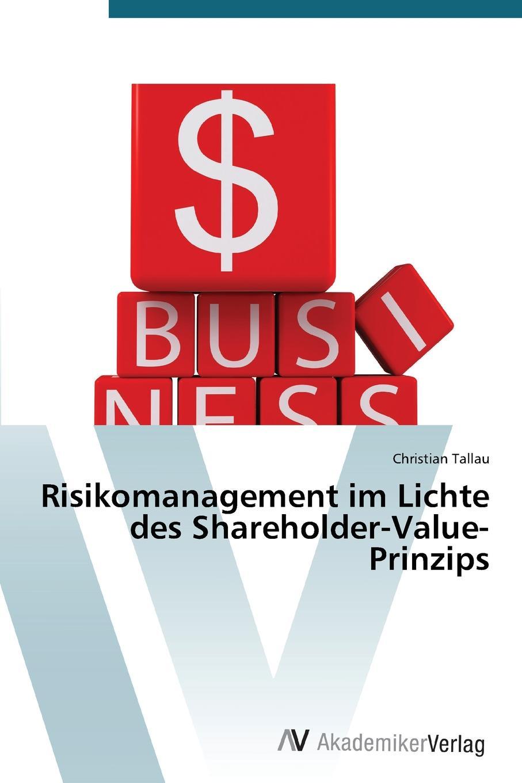 Risikomanagement Im Lichte Des Shareholder-Value-Prinzips Inhaltlich unverР?nderte Neuauflage. Da jede unternehmerische...