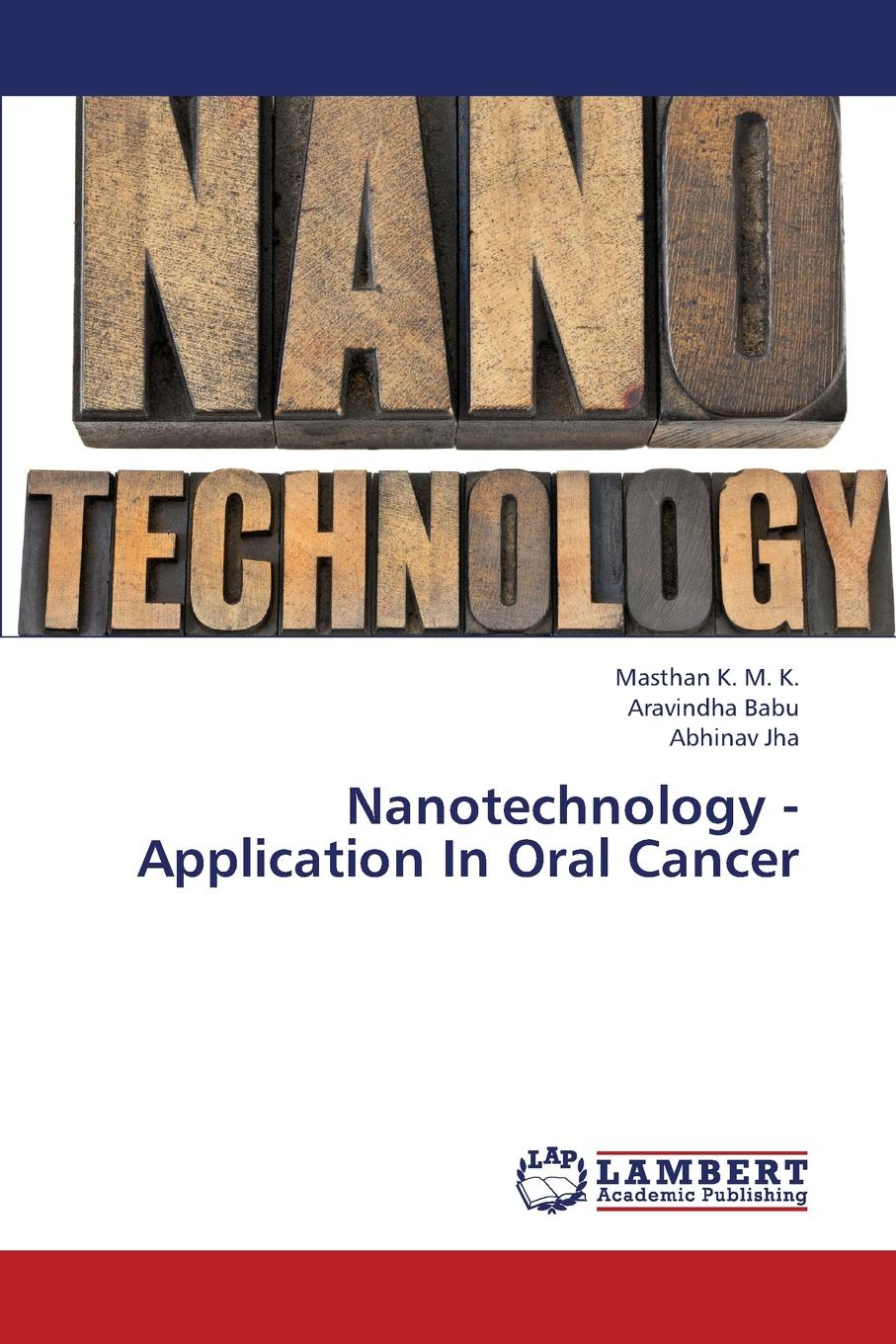 K. M. K. Masthan, Babu Aravindha, Jha Abhinav Nanotechnology -Application in Oral Cancer willem norde nanotechnology in the agri food sector