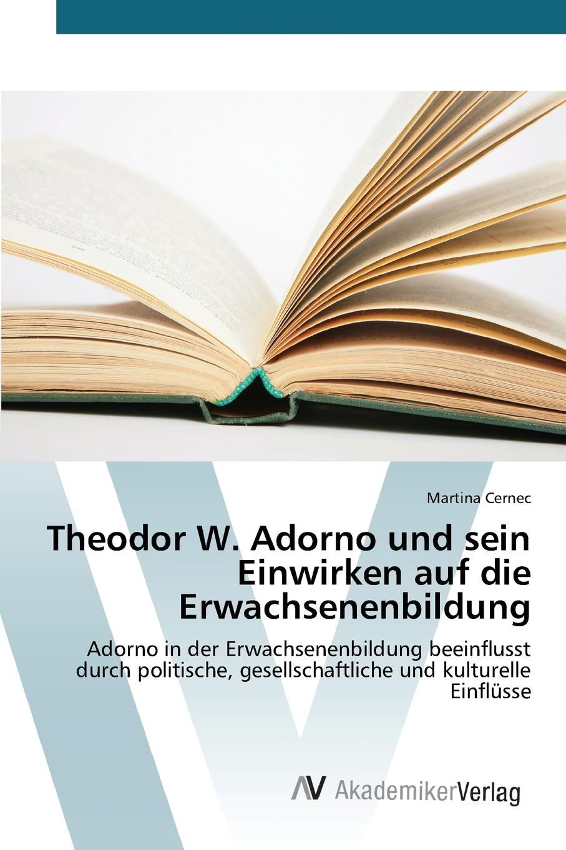 Cernec Martina Theodor W. Adorno und sein Einwirken auf die Erwachsenenbildung carmen weber das konzept des nichtidentischen bei theodor w adorno eine kritik nationalistischer denkstrukturen in der bundesrepublik deutschland