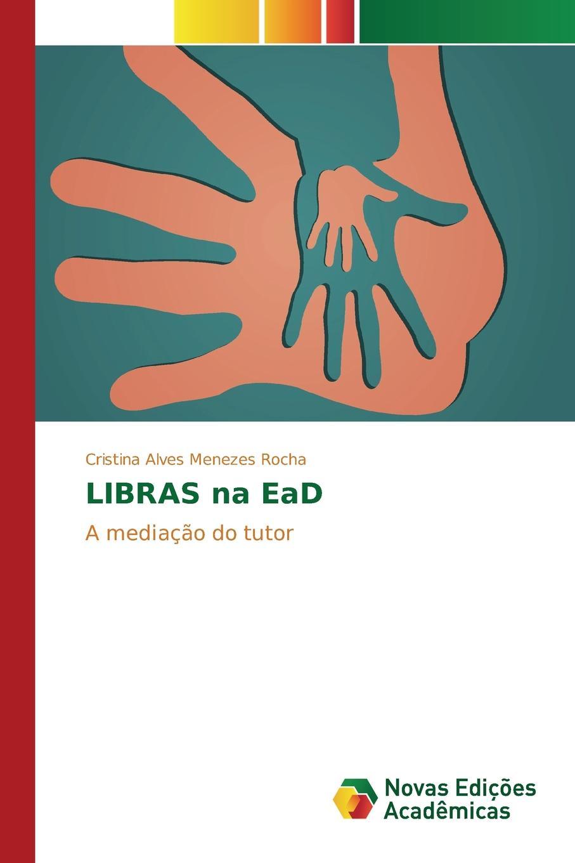 Alves Menezes Rocha Cristina LIBRAS na EaD josé agostinho de macedo as pateadas de theatro investigadas na sua origem e causas classic reprint
