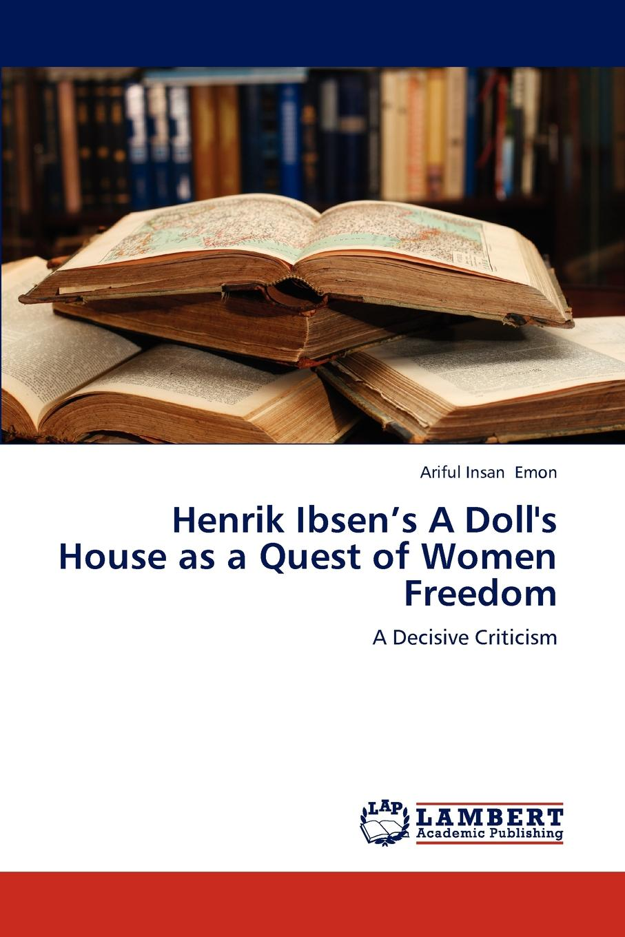 Emon Ariful Insan Henrik Ibsen.s a Doll.s House as a Quest of Women Freedom