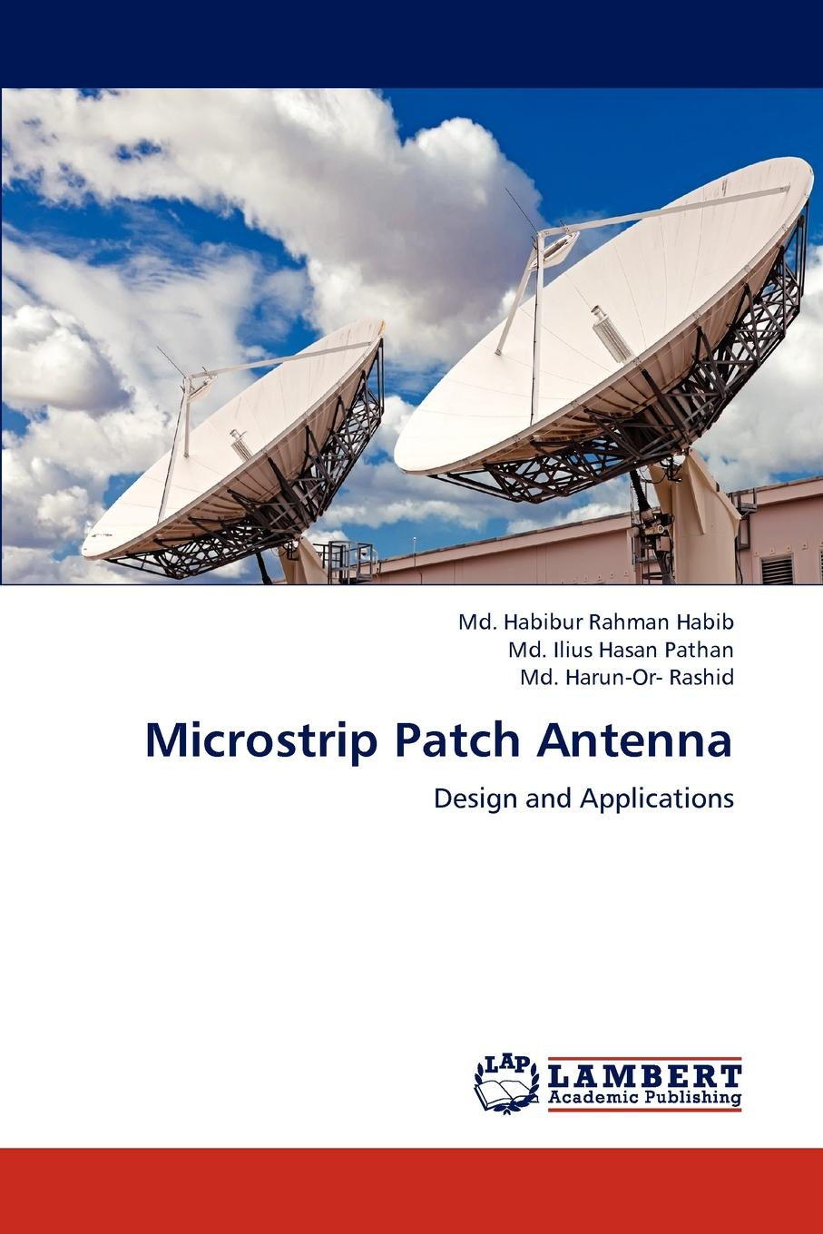 Habib MD Habibur Rahman, Pathan MD Ilius Hasan, Rashid MD Harun-Or- Microstrip Patch Antenna цена