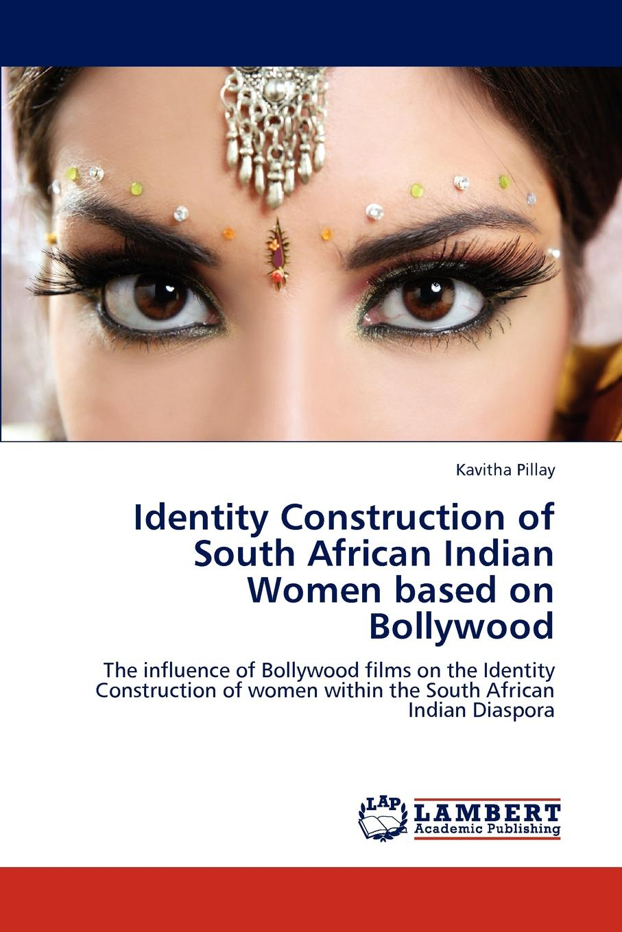 Kavitha Pillay Identity Construction of South African Indian Women based on Bollywood without rezervations the deconstruction of indian identity
