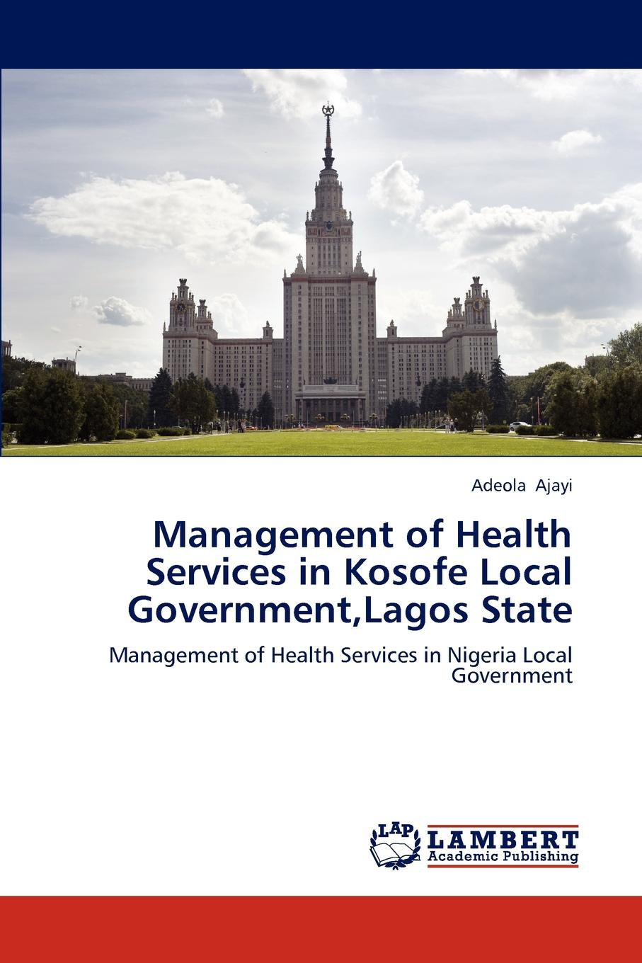 Management of Health Services in Kosofe Local Government,Lagos State The book examined Management of Health Services in Kosofe Local...