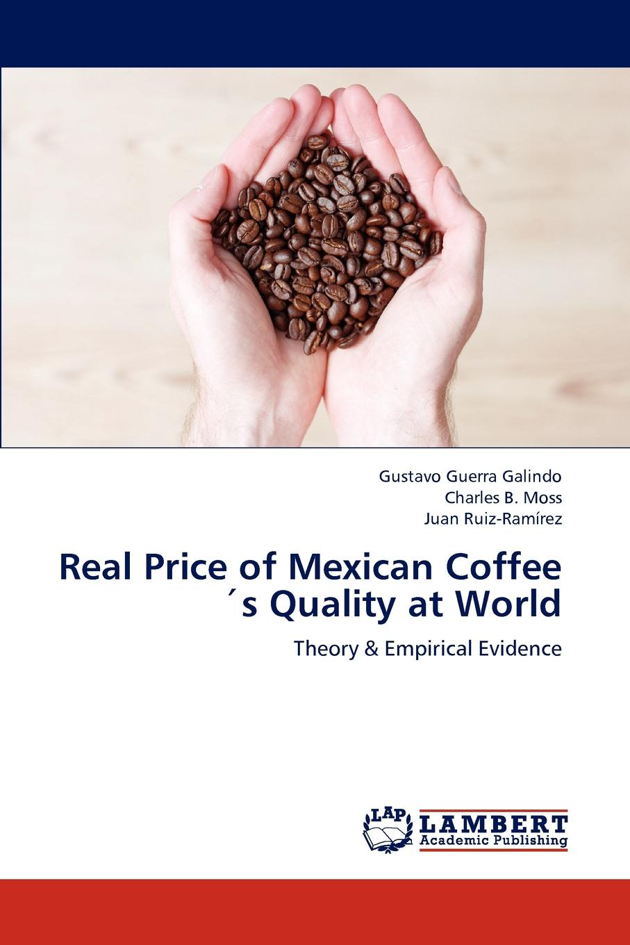 Gustavo Guerra Galindo, Charles B. Moss, Juan Ruiz-Ram Rez Real Price of Mexican Coffees Quality at World role of coffee companies in promoting coffee smallholders in arusha