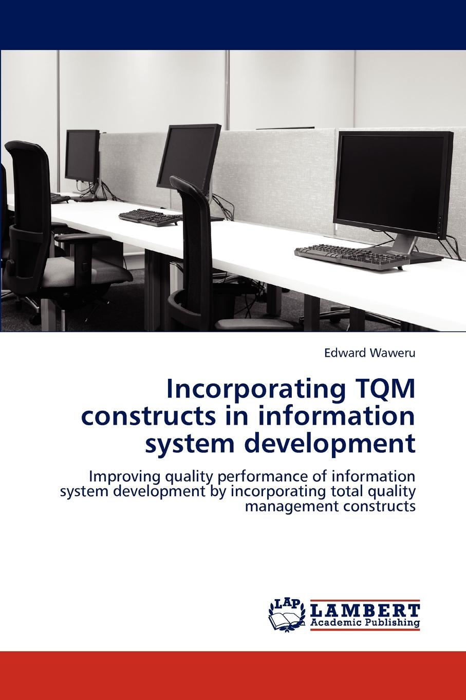 Edward Waweru Incorporating TQM constructs in information system development цена