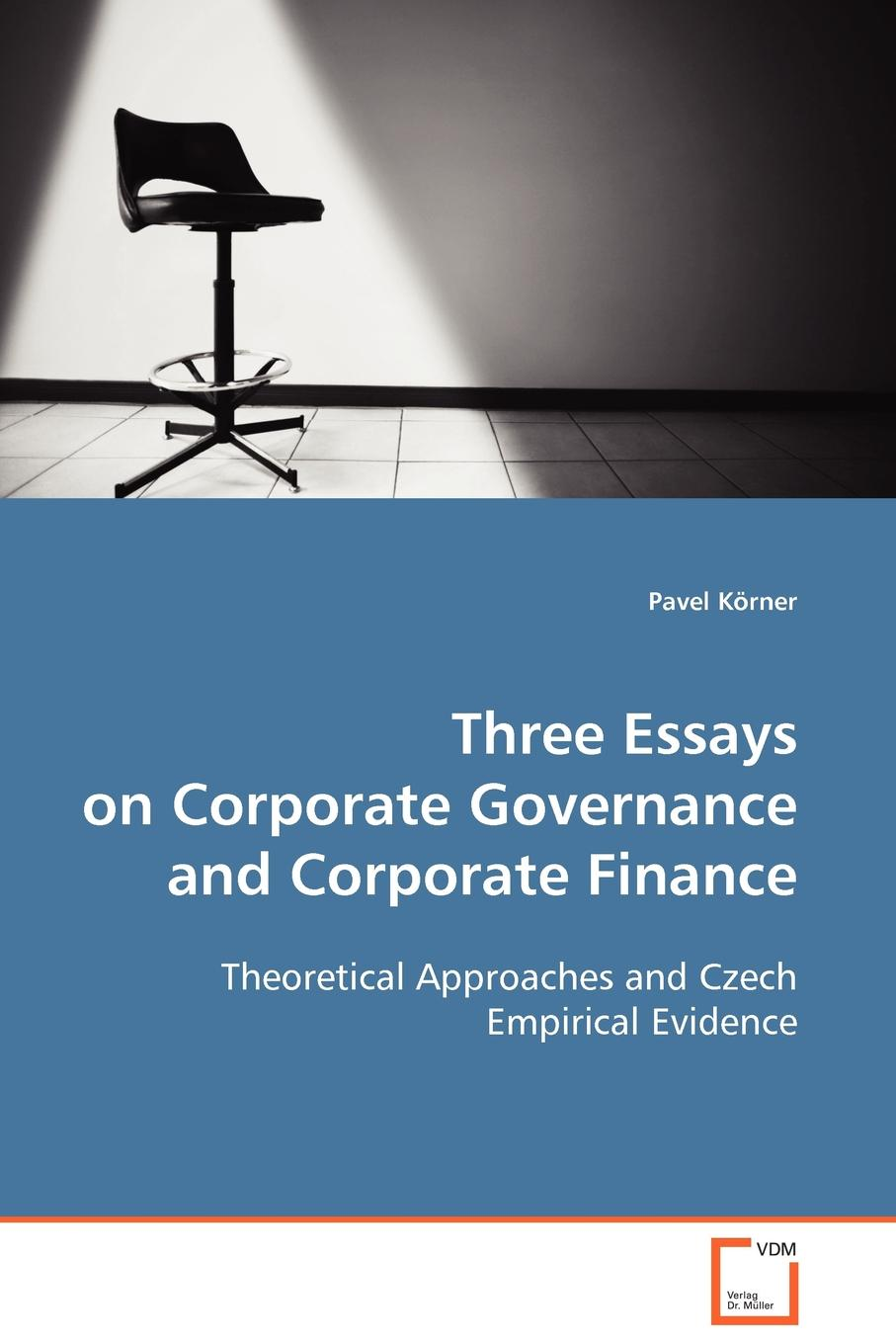 Pavel Körner Three Essays on Corporate Governance and Corporate Finance gerald s martin capital structure and corporate financing decisions theory evidence and practice