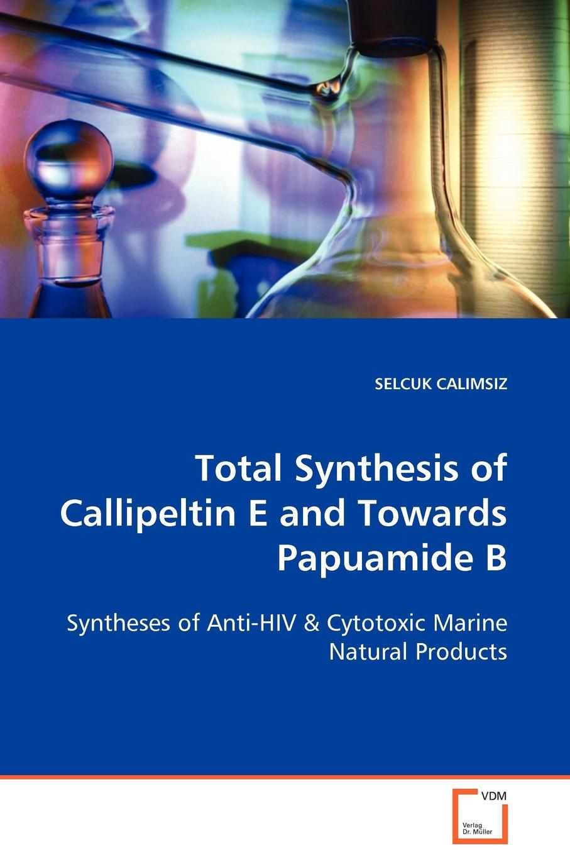 SELCUK CALIMSIZ Total Synthesis of Callipeltin E and Towards Papuamide B недорго, оригинальная цена
