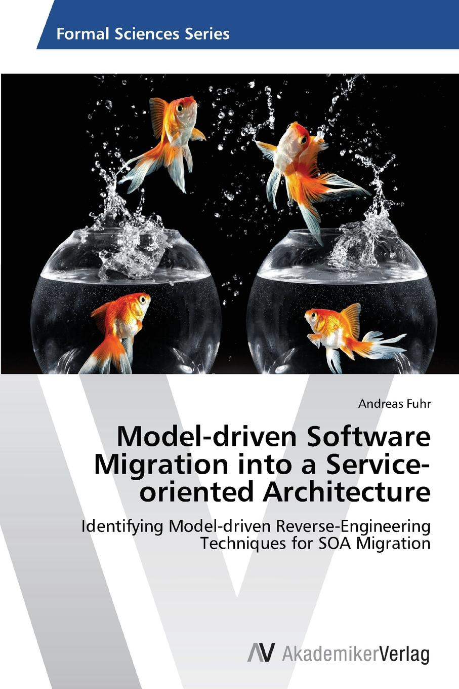 Fuhr Andreas Model-driven Software Migration into a Service-oriented Architecture kyle gabhart service oriented architecture field guide for executives