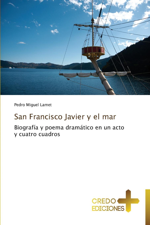 Lamet Pedro Miguel San Francisco Javier y El Mar el lego del carmen san franco de sena classic reprint