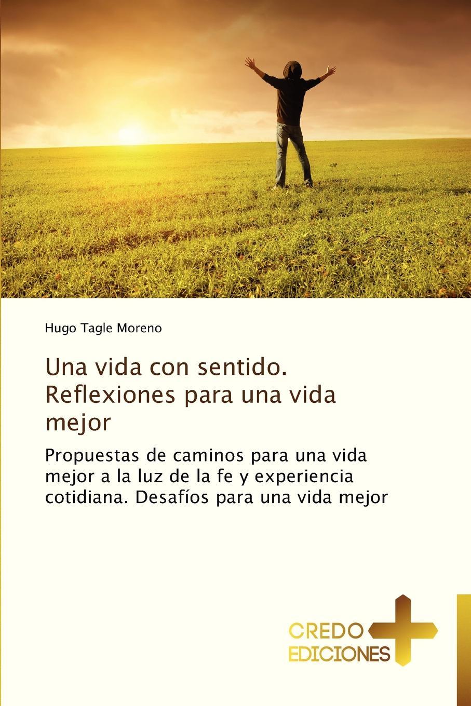 Tagle Moreno Hugo Una Vida Con Sentido. Reflexiones Para Una Vida Mejor juana moreno redondo vida real de una mestiza