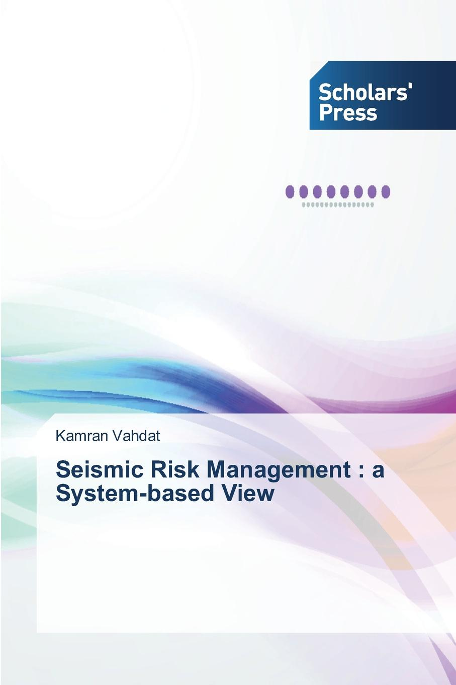 Vahdat Kamran Seismic Risk Management. A System-Based View david dowrick j earthquake resistant design and risk reduction