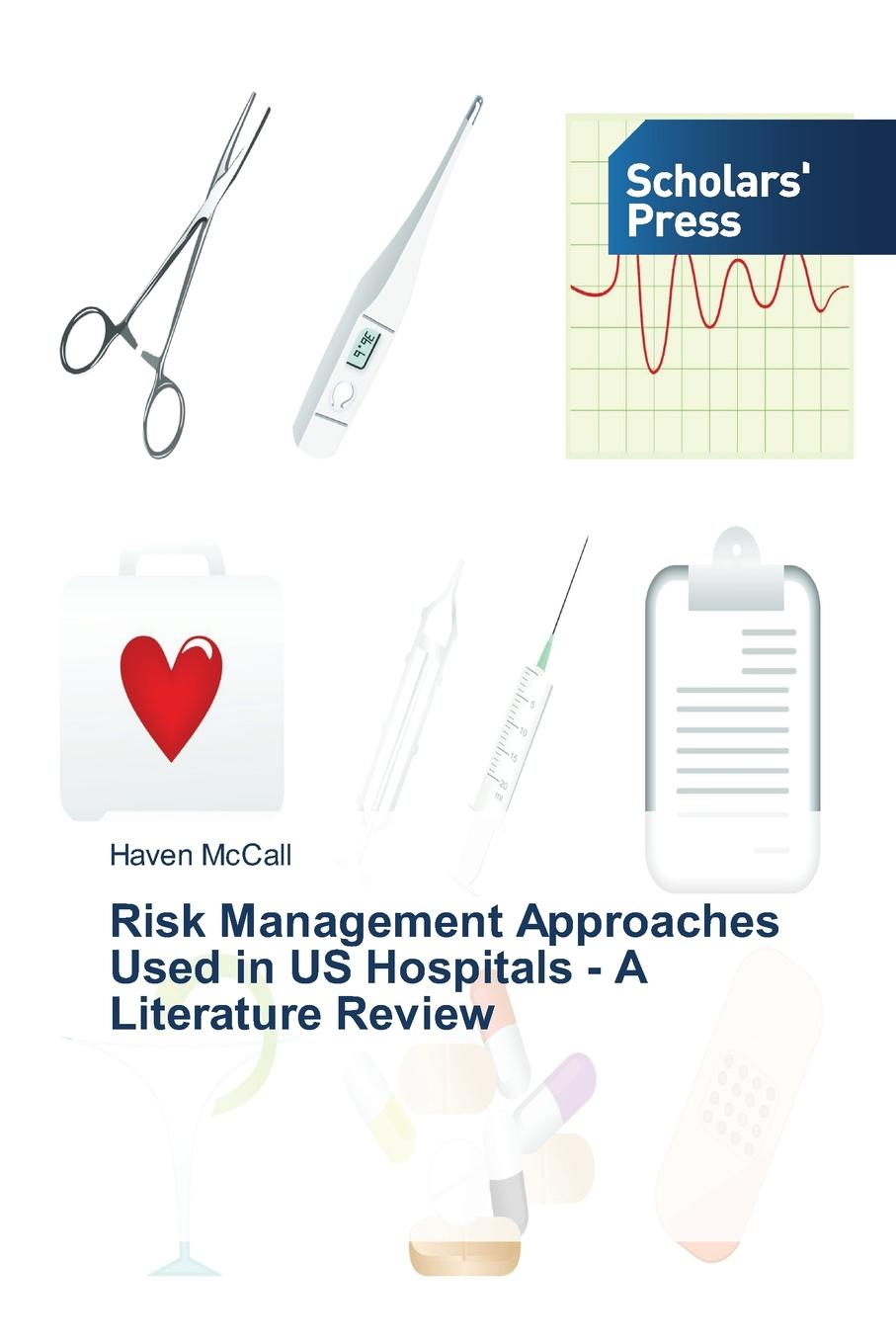McCall Haven Risk Management Approaches Used in Us Hospitals - A Literature Review james hospitals t