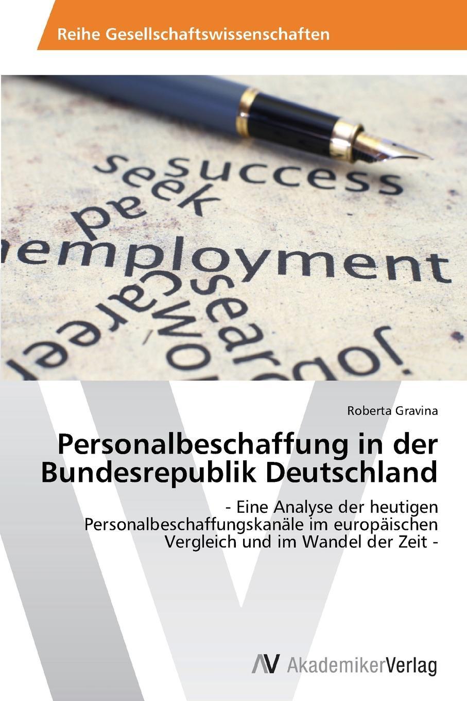 Gravina Roberta Personalbeschaffung in Der Bundesrepublik Deutschland jeremie röhrig personalmanagement und green recruiting die einflusse der nachhaltigkeitsdiskussion auf die personalbeschaffung
