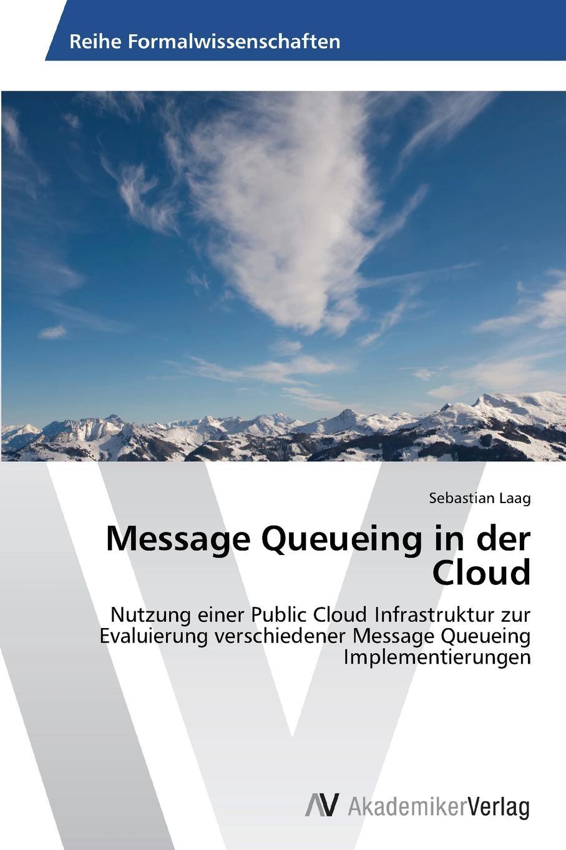 Laag Sebastian Message Queueing in der Cloud sebastian hanelt digitale literatur ein pragendes merkmal der literarischen gegenwart