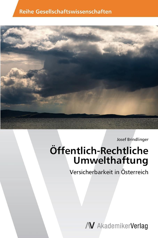 Brindlinger Josef Offentlich-Rechtliche Umwelthaftung josef ulbrich die rechtliche natur der osterreichisch ungarischen monarchie classic reprint