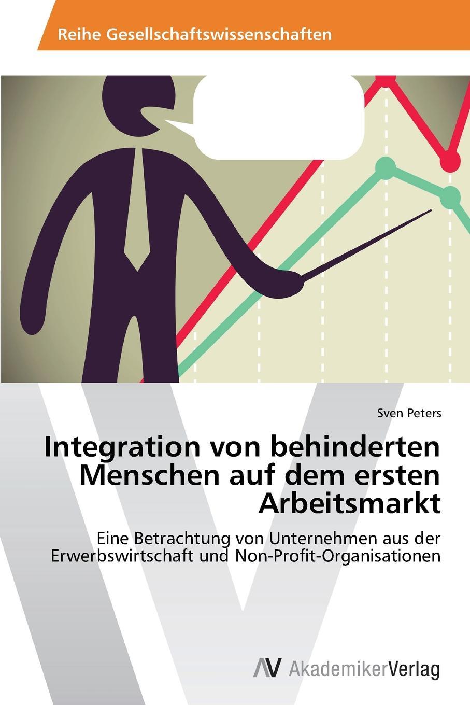 Peters Sven Integration von behinderten Menschen auf dem ersten Arbeitsmarkt claudia sack die personlichkeitsentwicklung als voraussetzung fur qualifizierte teamarbeit in organisationen