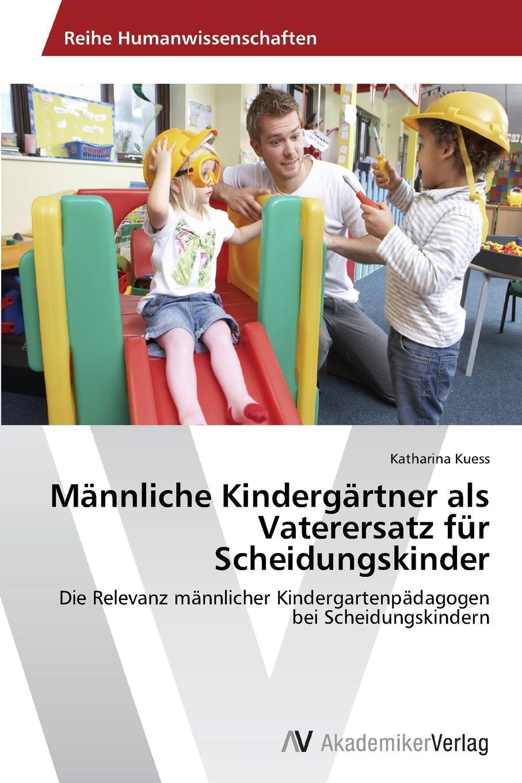 Kuess Katharina Mannliche Kindergartner als Vaterersatz fur Scheidungskinder недорого