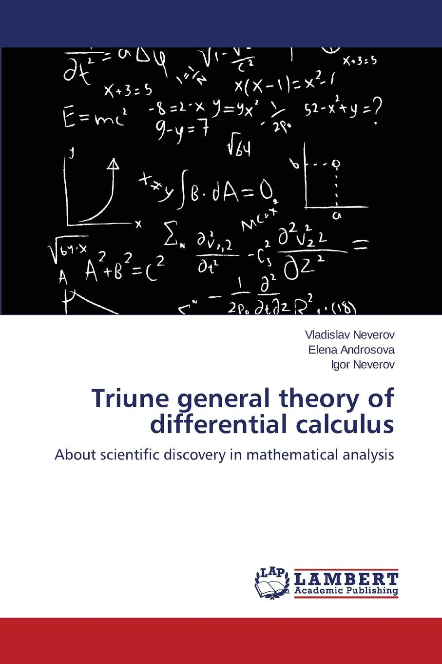 Neverov Vladislav, Androsova Elena Triune General Theory of Differential Calculus kopylova elena dispersion decay and scattering theory