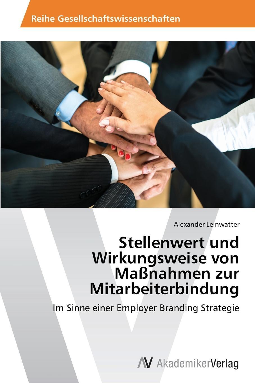 Leinwatter Alexander Stellenwert und Wirkungsweise von Massnahmen zur Mitarbeiterbindung richard mosley employer branding for dummies
