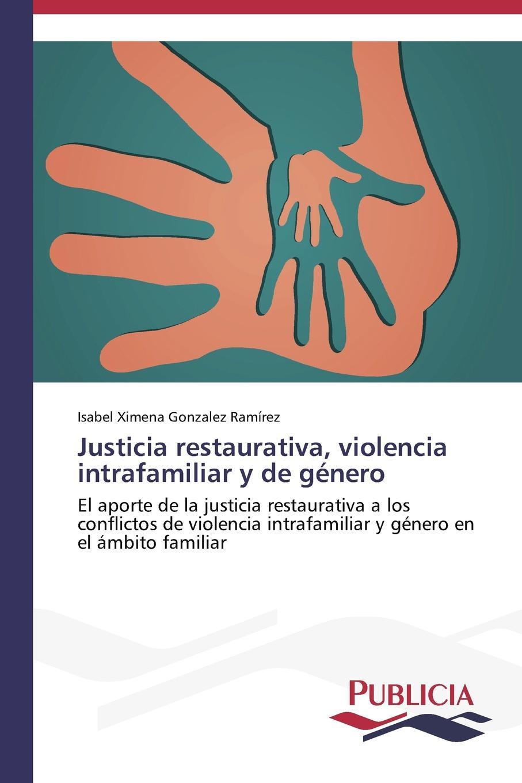 Gonzalez Ramírez Isabel Ximena Justicia restaurativa, violencia intrafamiliar y de genero salazar varella clara elisa la mediacion en el proceso penal