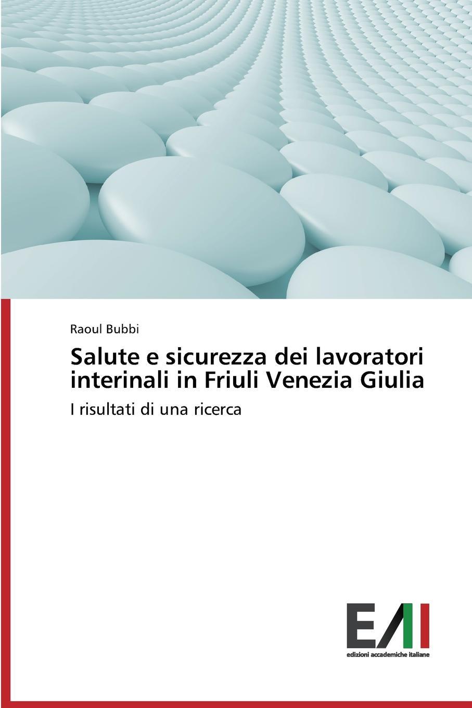 Bubbi Raoul Salute e sicurezza dei lavoratori interinali in Friuli Venezia Giulia недорго, оригинальная цена