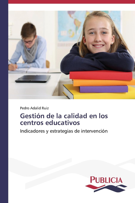 Adalid Ruiz Pedro Gestion de la calidad en los centros educativos bolanos cardozo jose yamid meci y sistema de gestion de calidad