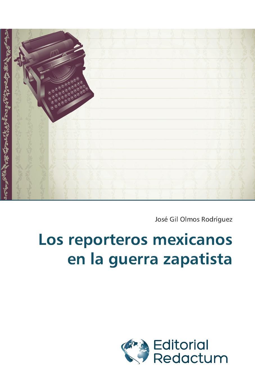 Olmos Rodriguez Jose Gil Los Reporteros Mexicanos En La Guerra Zapatista el otro barrio