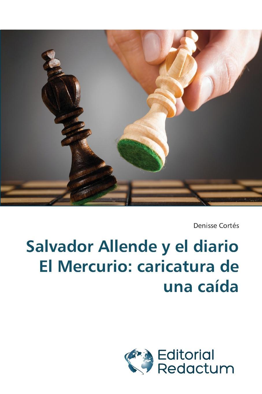 Cortes Denisse Salvador Allende y El Diario El Mercurio. Caricatura de Una Caida conrad p el diario de pedro