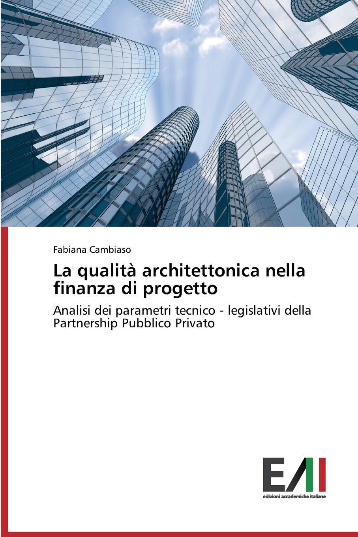 Cambiaso Fabiana La qualita architettonica nella finanza di progetto pradella francesco modellazione comparativa di sistemi di certificazione energetica