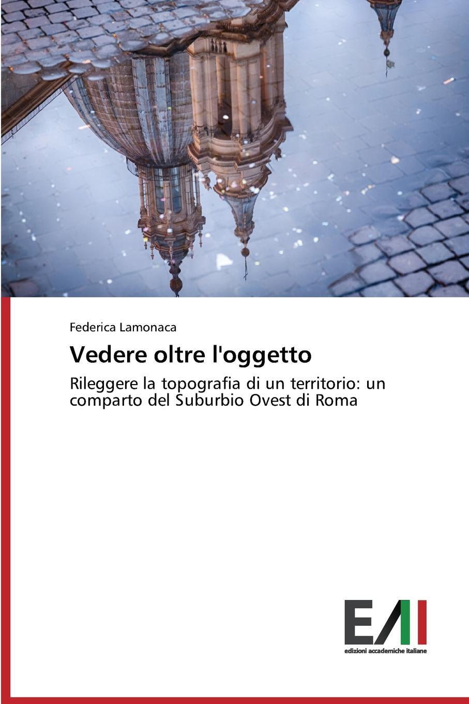 Lamonaca Federica Vedere oltre l.oggetto italia codice dei beni culturali e del paesaggio