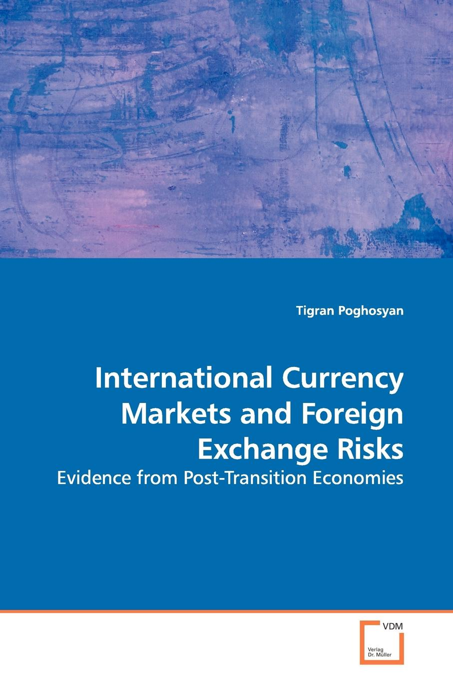 Tigran Poghosyan International Currency Markets and Foreign Exchange Risks цена