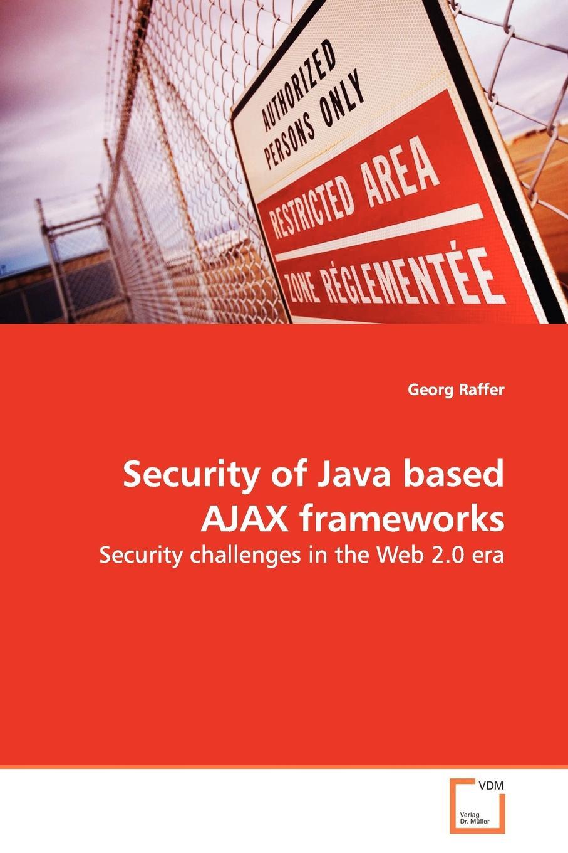 Georg Raffer Security of Java based AJAX frameworks