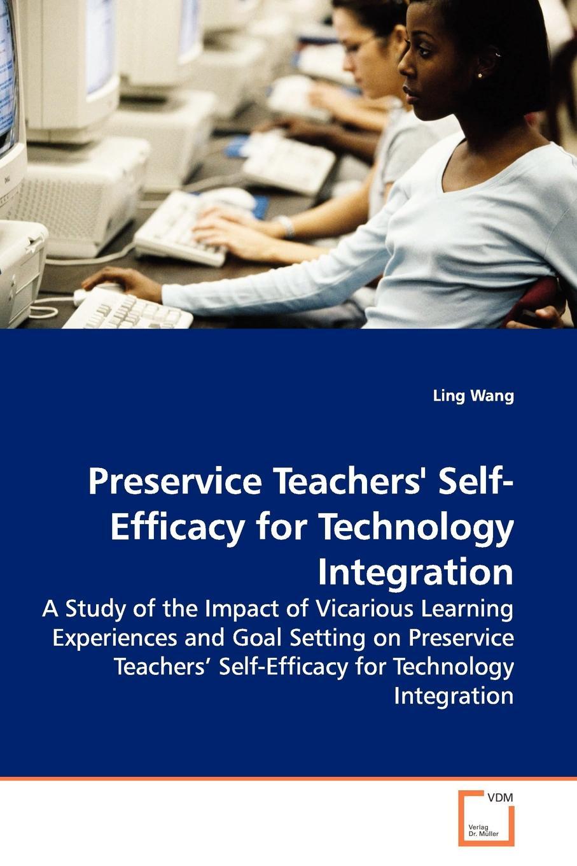 Ling Wang Preservice Teachers. Self-Efficacy for Technology Integration недорго, оригинальная цена