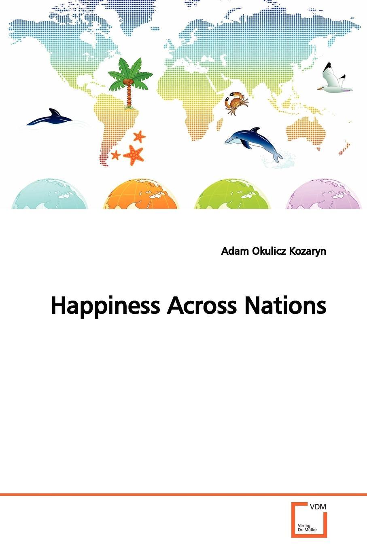 adam okulicz-kozaryn Happiness Across Nations buchanan thompson making people happy