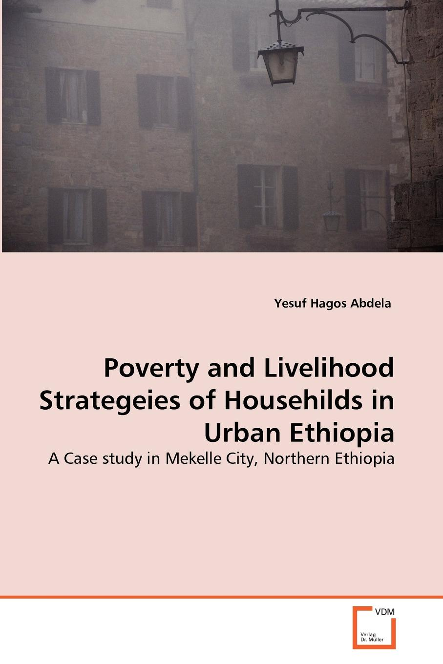 Yesuf Hagos Abdela Poverty and Livelihood Strategeies of Househilds in Urban Ethiopia недорго, оригинальная цена
